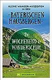 Wanderführer: Wochenend und Wanderschuh –Wanderurlaub in den Bayerischen Hausbergen. Wanderungen, Highlights, Unterkünfte und Kurztrips in der Natur. Mit GPS-Tracks zum Download.